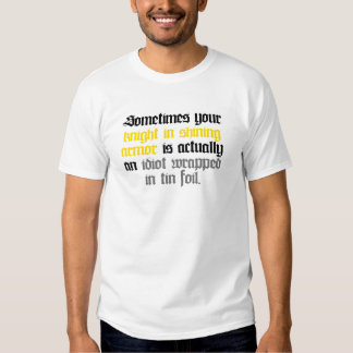 Sometimes your Knight in Shining Armor T Shirt