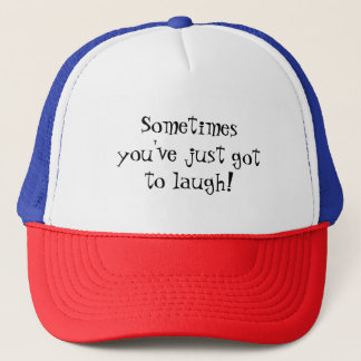 Sometimes you've just got to laugh Trucker's Hat