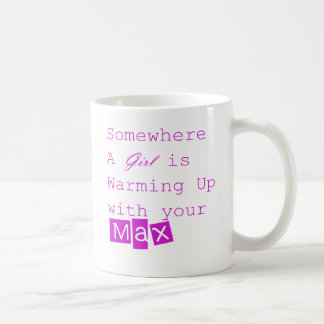 Somewhere a girl is warming up with your max mug