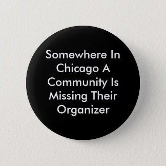 Somewhere In Chicago A Community Is Missing The... Pinback Button