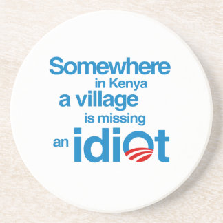 Somewhere in Kenya, a village is missing an idiot Drink Coaster