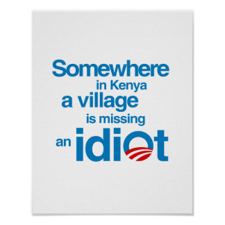 Somewhere in Kenya, a village is missing an idiot Poster