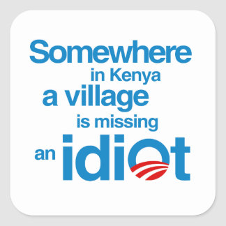 Somewhere in Kenya, a village is missing an idiot Square Sticker