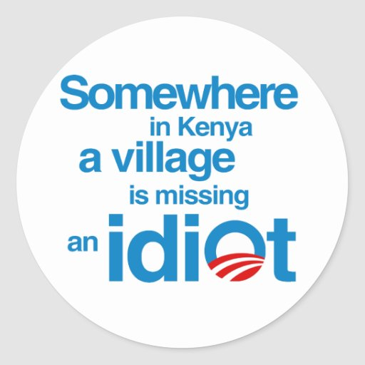 Somewhere in Kenya, a village is missing an idiot Classic Round Sticker
