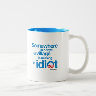 Somewhere in Kenya, a village is missing an idiot Two-Tone Coffee Mug