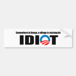 Somewhere in Kenya a village is missing its idiot Bumper Stickers