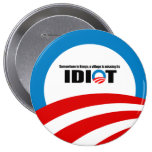 Somewhere in Kenya a village is missing its idiot Pinback Buttons