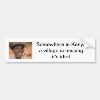 somewhere in kenya a village is missing it's idiot car bumper sticker