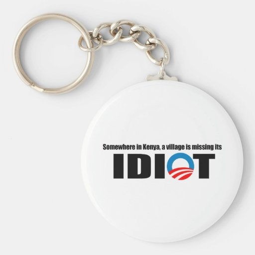 Somewhere in Kenya a village is missing its idiot Keychains