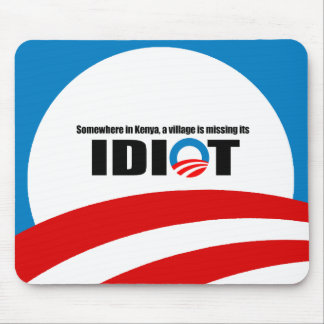 Somewhere in Kenya a village is missing its idiot Mouse Pad