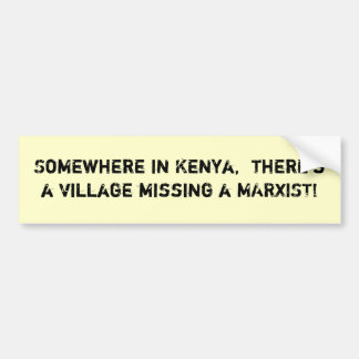 Somewhere in Kenya,  there's a vil... - Customized Bumper Stickers
