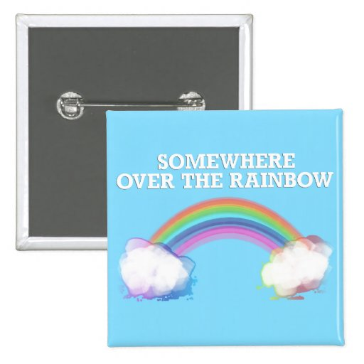 Somewhere to over the Rainbow Pinback Button