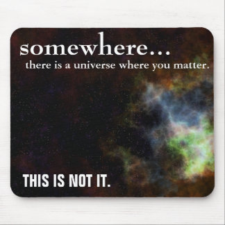 Somewhere you are as important as you think mouse pad