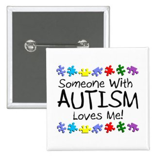 Someone With Autism Loves Me Pinback Buttons
