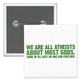 Somos todos los ateos sobre la mayoría de los dios pin cuadrado