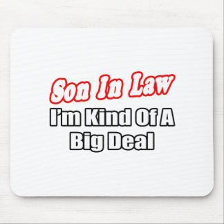 Son In Law...Big Deal Mouse Pad