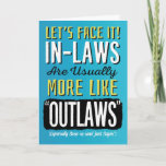 """Son-in-law Birthday, Funny, more like Outlaws! Card<br><div class=""""desc"""">Wish your Son-in-law a happy birthday by complimenting him with this fun card featuring this message: Let&#39;s Face it! In-laws are usually more like &quot;OUTLAWS&quot; (Especially Sons-in-law! Just Sayin&#39;). Design appears in bold white, yellow, and black letters on orange background. inside has the following message (but can be customized to...</div>"""