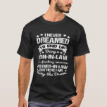 """Son in Law Proud Awesome Mother in Law Funny Gift T-Shirt<br><div class=""""desc"""">I never dreamed I'd end up being a son in law of a freaking awesome mother in law but here I am living the dream. Awesome gift party costume for the proud son in low who loves his freaking awesome mother in law.</div>"""