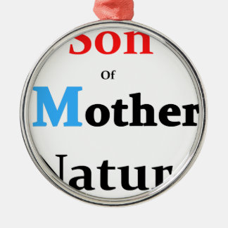 Son Of Mother Nature Metal Ornament