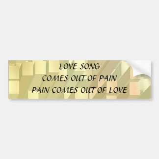 SONG out of PAIN - PAIN out of  LOVE Car Bumper Sticker