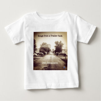 Songs From a Trailer Park Baby T-Shirt