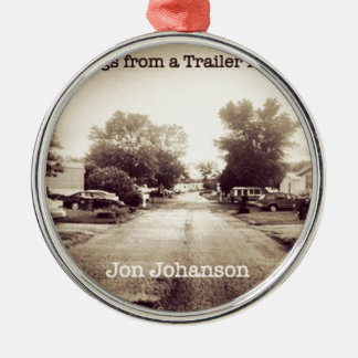 Songs From a Trailer Park Metal Ornament