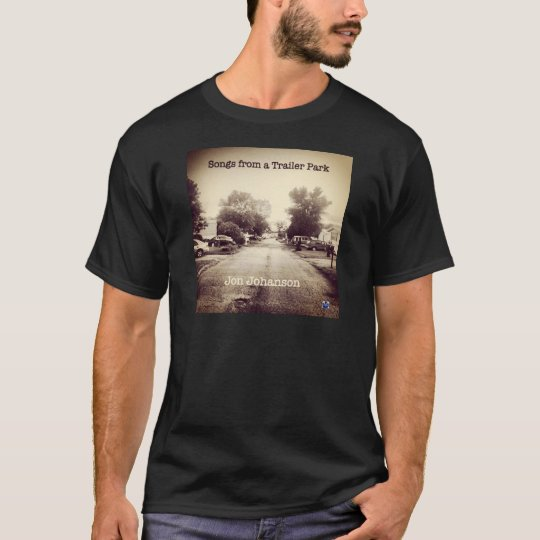 Songs From a Trailer Park T-Shirt