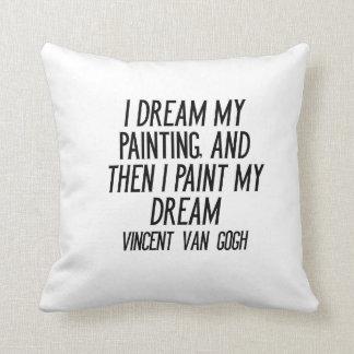 Soño mi pintura y entonces pinto mi sueño cojín