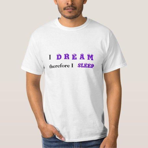 Soño, por lo tanto duermo. Camiseta fresca de