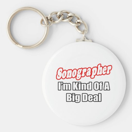 Sonographer...Kind of a Big Deal Basic Round Button Keychain