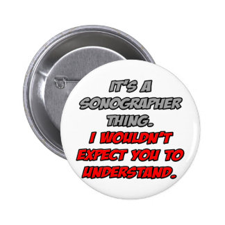 Sonographer .. You Wouldn't Understand Pinback Button