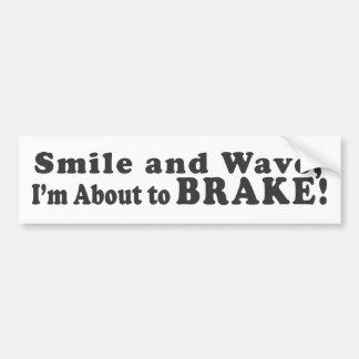 ¡Sonríe y me agita está alrededor frenar! - Sticke Pegatina De Parachoque