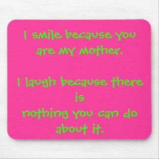 Sonrío porque usted es mi madre. Río becau… Mouse Pads