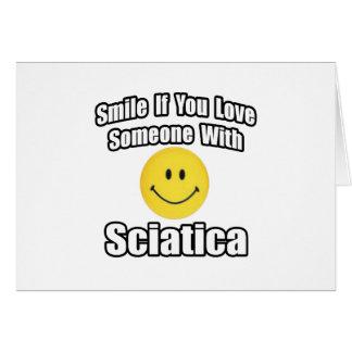 Sonrisa si usted ama alguien con la ciática tarjeta de felicitación