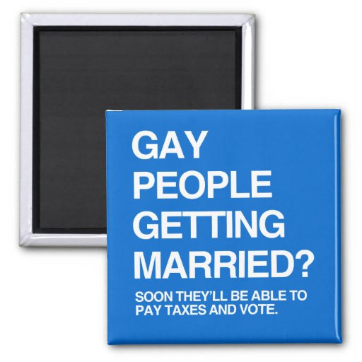SOON GAY PEOPLE WILL BE ABLE TO PAY TAXES AND VOTE REFRIGERATOR MAGNET