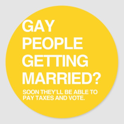 SOON GAY PEOPLE WILL BE ABLE TO PAY TAXES AND VOTE CLASSIC ROUND STICKER