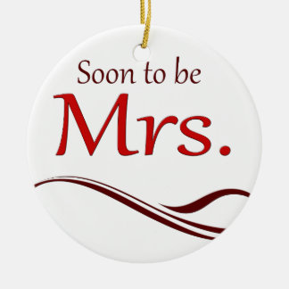 Soon to be Mrs. Ceramic Ornament