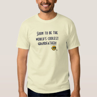 """""""Soon to be the World's Coolest Grandfather!"""" T Shirt"""