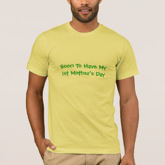 Soon To Have My1st Mother's Day-T-Shirt T-Shirt