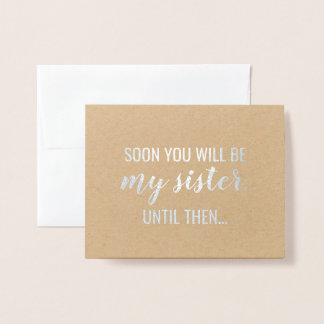 Soon Will Be Sisters - Bridesmaid or Maid of Honor Foil Card