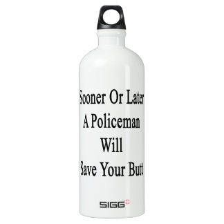 Sooner Or Later A Policeman Will Save Your Butt SIGG Traveler 1.0L Water Bottle