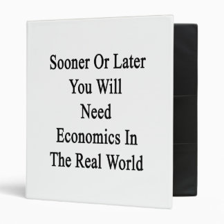 Sooner Or Later You Will Need Economics In The Rea 3 Ring Binder