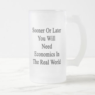 Sooner Or Later You Will Need Economics In The Rea 16 Oz Frosted Glass Beer Mug