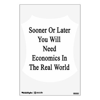 Sooner Or Later You Will Need Economics In The Rea Wall Decal
