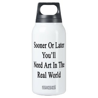 Sooner Or Later You'll Need Art In The Real World. 10 Oz Insulated SIGG Thermos Water Bottle