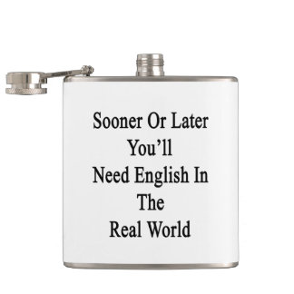 Sooner Or Later You'll Need English In The Real Wo Flask