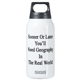 Sooner Or Later You'll Need Geography In The Real 10 Oz Insulated SIGG Thermos Water Bottle