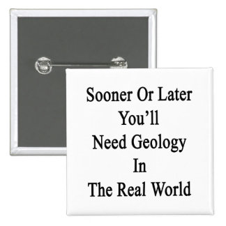 Sooner Or Later You'll Need Geology In The Real Wo 2 Inch Square Button