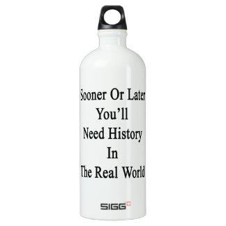 Sooner Or Later You'll Need History In The Real Wo SIGG Traveler 1.0L Water Bottle