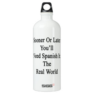 Sooner Or Later You'll Need Spanish In The Real Wo SIGG Traveler 1.0L Water Bottle